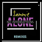 Alone (No Interruptions) - The Remixes by Sammie