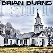 I Stood Up - Single by Brian Burns