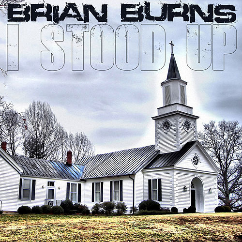 I Stood Up - Single by Brian Burns