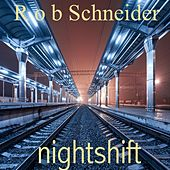 Nightshift by Rob Schneider