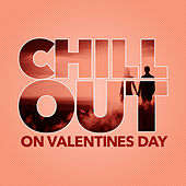 Chill Out On Valentines Day by Various Artists
