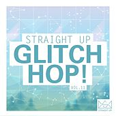 Straight Up Glitch Hop! Vol. 11 by Various Artists