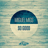 So Good by Miguel Migs