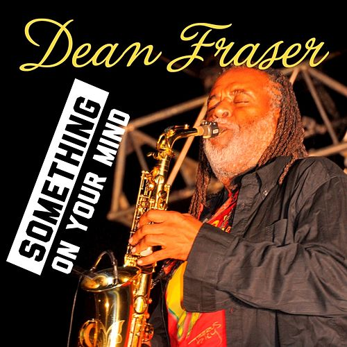 Something on Your Mind - Single by Dean Fraser