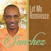 Let Me Reminisce - Single by Sanchez