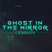 Ghost in the Mirror by Crossfaith