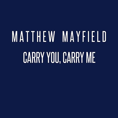 Carry You, Carry Me by Matthew Mayfield