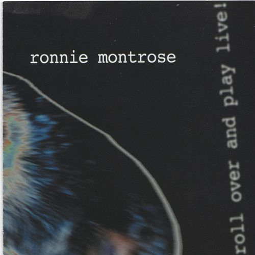 Roll over and Play Live by Ronnie Montrose