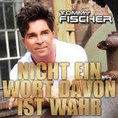 Nicht ein Wort davon ist wahr by Tommy Fischer
