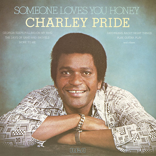 Someone Loves You Honey by Charley Pride