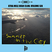 Xtra Mile High Club, Vol. 6: Summer in the City by various