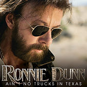 Ain't No Trucks In Texas by Ronnie Dunn