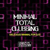 Minimal Total Clubbing (Delicious Minimal for DJ's) by Various Artists