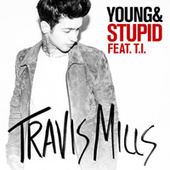 Young & Stupid by Travis Mills