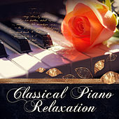 Classical Piano Relaxation – The Best Instrumental Music, Soothing Background Piano, Perfect Piano Songs, Total Relax with Solo Piano by Various Artists