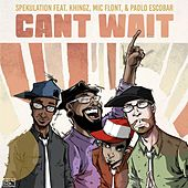 Can't Wait (feat. Mic Flont, Khingz & Paolo Escobar) by Spekulation