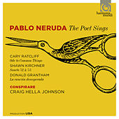 Pablo Neruda: The Poet Sings by Craig Hella Johnson and Conspirare Chamber Players Conspirare