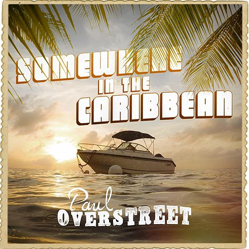 Somewhere in the Caribbean by Paul Overstreet
