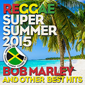 Reggae Super Summer 2015: Bob Marley and Other Best Hits von Various Artists