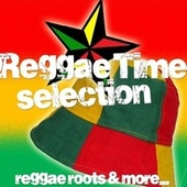 Reggae Time Selection (Reggae Roots & More...) by Various Artists