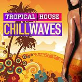 Tropical House Chill Waves by Various Artists