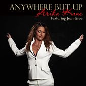 Anywhere But Up by Arika Kane
