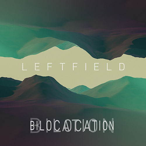Bilocation (Remixes) by Leftfield