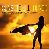 Sunset Chill Lounge (Lush, Tropical, Laid Back Chillout Selection) by Various Artists