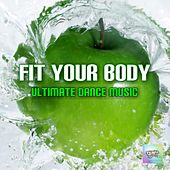 Fit Your Body - Ultimate Dance Music by Various Artists