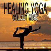 Healing Yoga Chillout Music by Various Artists