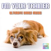 I'm Your Trainer - Ultimate Dance Music by Various Artists