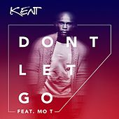 Don't Let Go (feat. Mo T) - Single by DJ Kent