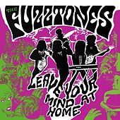 Leave Your Mind At Home (Remastered) by The Fuzztones