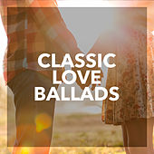 Classic Love Ballads by Various Artists