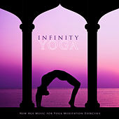 Infinity Yoga (New Age Music for Yoga Meditation Exercises) by Various Artists