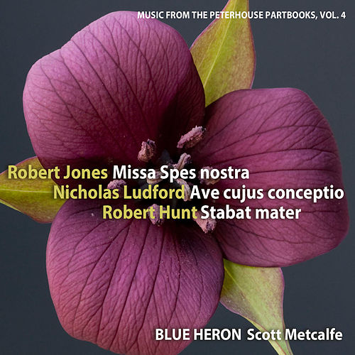 Music from the Peterhouse Partbooks, Vol. 4 by Blue Heron
