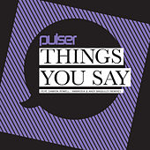 Things You Say by Pulser