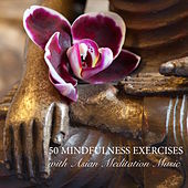 50 Mindfulness Exercises with Asian Meditation Music - Relaxing Songs and Zen Meditation Music for Purity, Spirituality & Serenity by Zen Music Garden