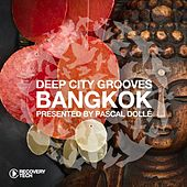 Deep City Groove Bangkok - Presented by Pascal Dollé von Various Artists