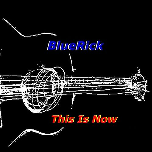 This Is Now by BlueRick