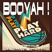 BOOYAH ! IF YOU PLAY, PLAY HARD (Top Hardstyle and Ultimate Techno) by Various Artists