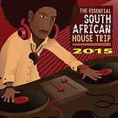 The Essential South African House Trip 2015 by Various Artists