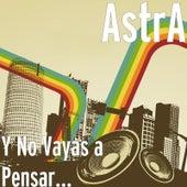 Y No Vayas a Pensar... by Astra