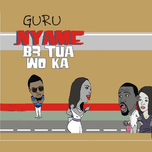 Nyame Be Tua Woka by Guru