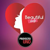 Beautiful Lady by Proyecto Uno