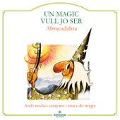 Un Màgic Vull Jo Ser by Abracadabra