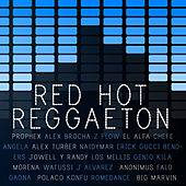 Red Hot Reggaeton: Hits by El Alfa, Gaona, Falo, Prophex, Jowell Y Randy, Alex Brocha, Watussi and More! by Various Artists