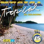 Música Tropical de Colombia, Vol. 15 by Various Artists