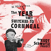 The Year They Switched to Cornmeal by The Rudy Schwartz Project