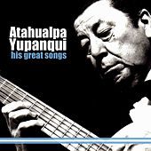 His Great Songs by Atahualpa Yupanqui